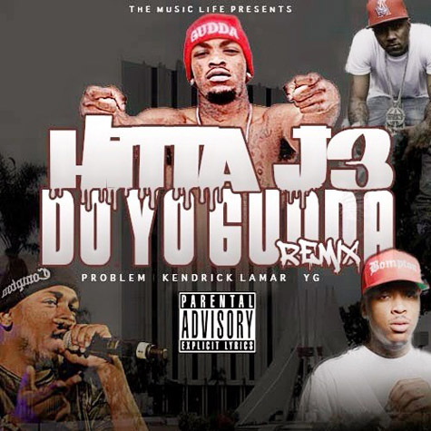 Hitta J3 releases Do Yo Gudda Remix Featuring Problem, Kendrick Lamar, & Y.G.